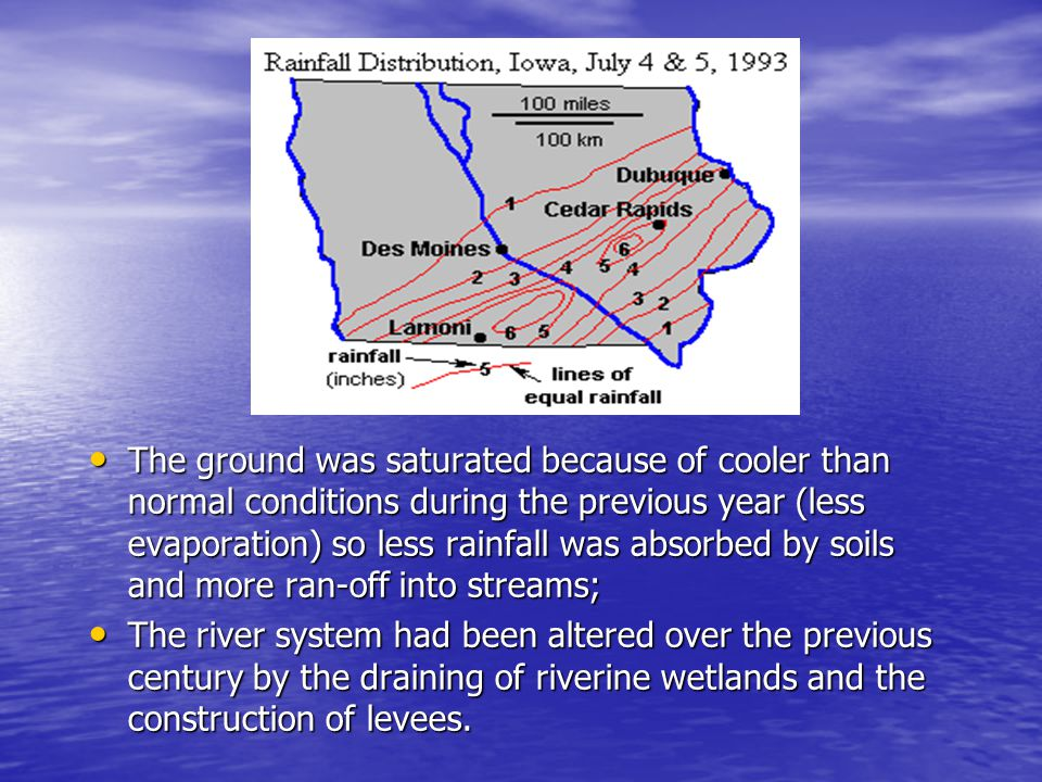 The ground was saturated because of cooler than normal conditions during the previous year (less evaporation) so less rainfall was absorbed by soils and more ran-off into streams;