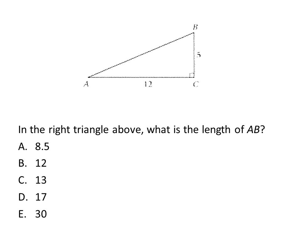 In the right triangle above, what is the length of AB 8.5 12 13 17 30