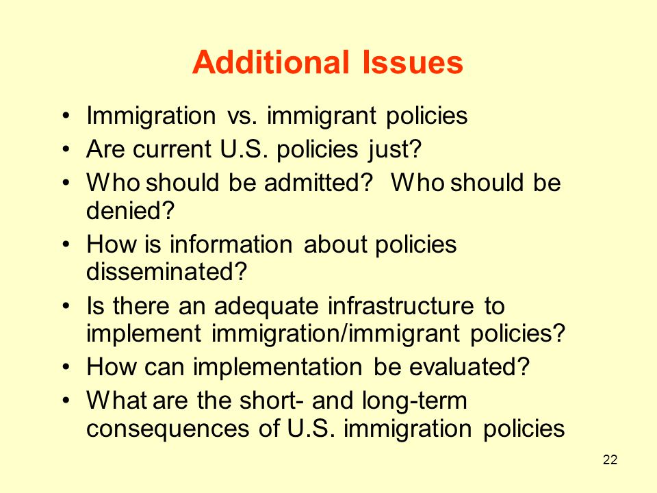 Additional Issues Immigration vs. immigrant policies