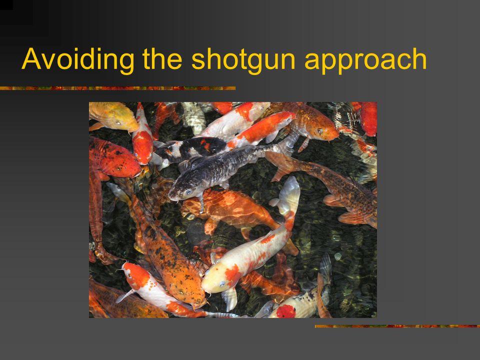 Avoiding the shotgun approach