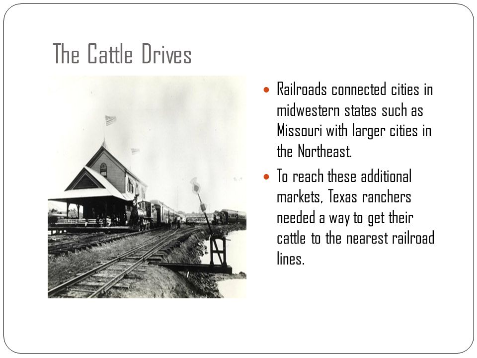The Cattle Drives Railroads connected cities in midwestern states such as Missouri with larger cities in the Northeast.