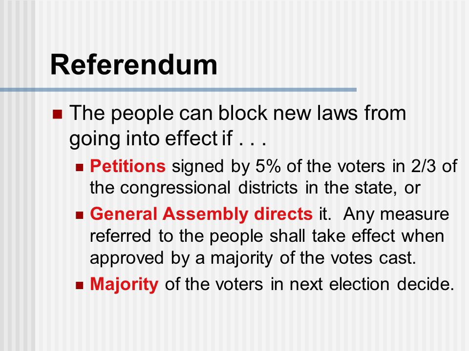Referendum The people can block new laws from going into effect if . . .