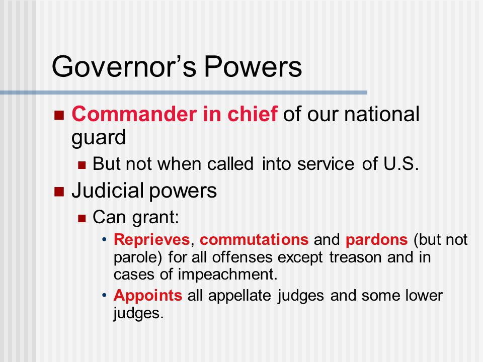 Governor's Powers Commander in chief of our national guard