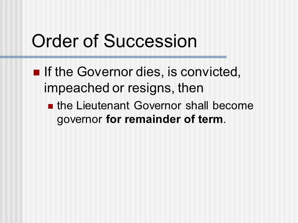 Order of Succession If the Governor dies, is convicted, impeached or resigns, then.