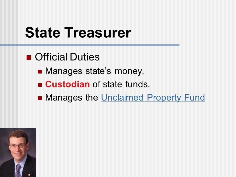 State Treasurer Official Duties Manages state's money.