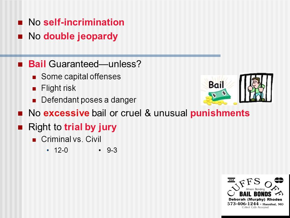 No self-incrimination No double jeopardy Bail Guaranteed—unless