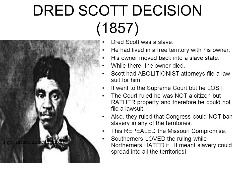 DRED SCOTT DECISION (1857) Dred Scott was a slave.