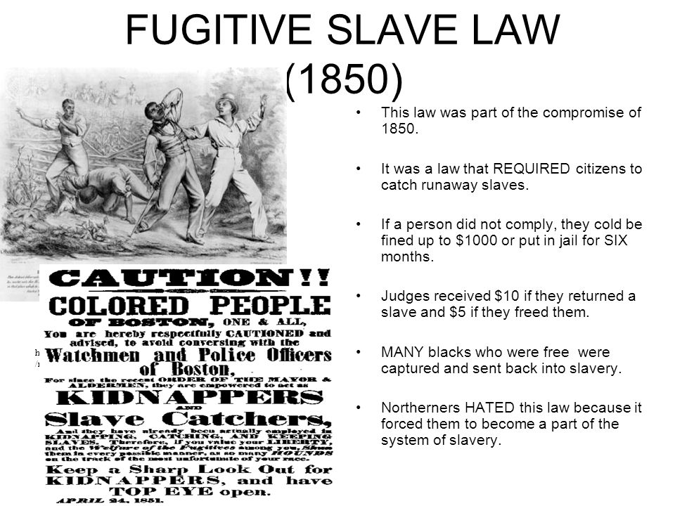 FUGITIVE SLAVE LAW (1850) This law was part of the compromise of 1850.