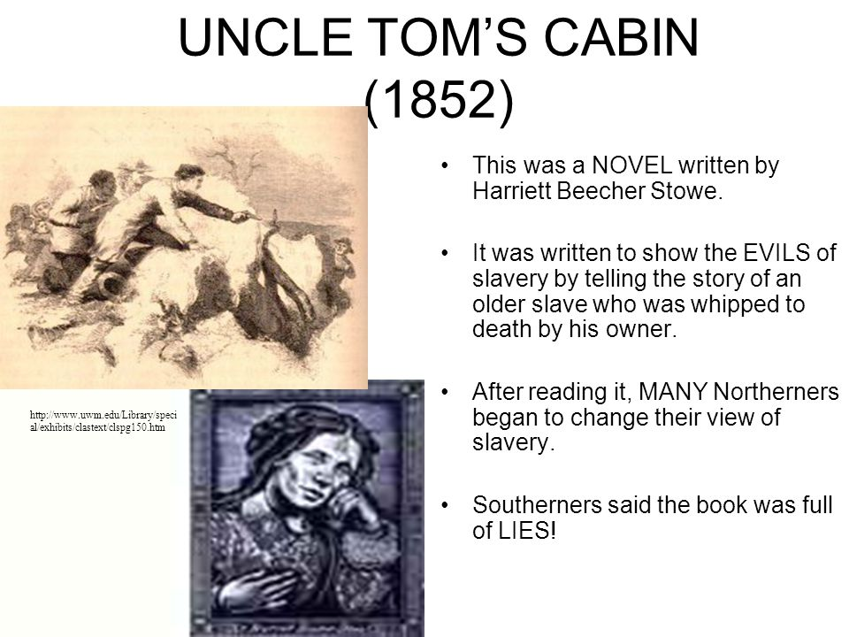 UNCLE TOM'S CABIN (1852) This was a NOVEL written by Harriett Beecher Stowe.