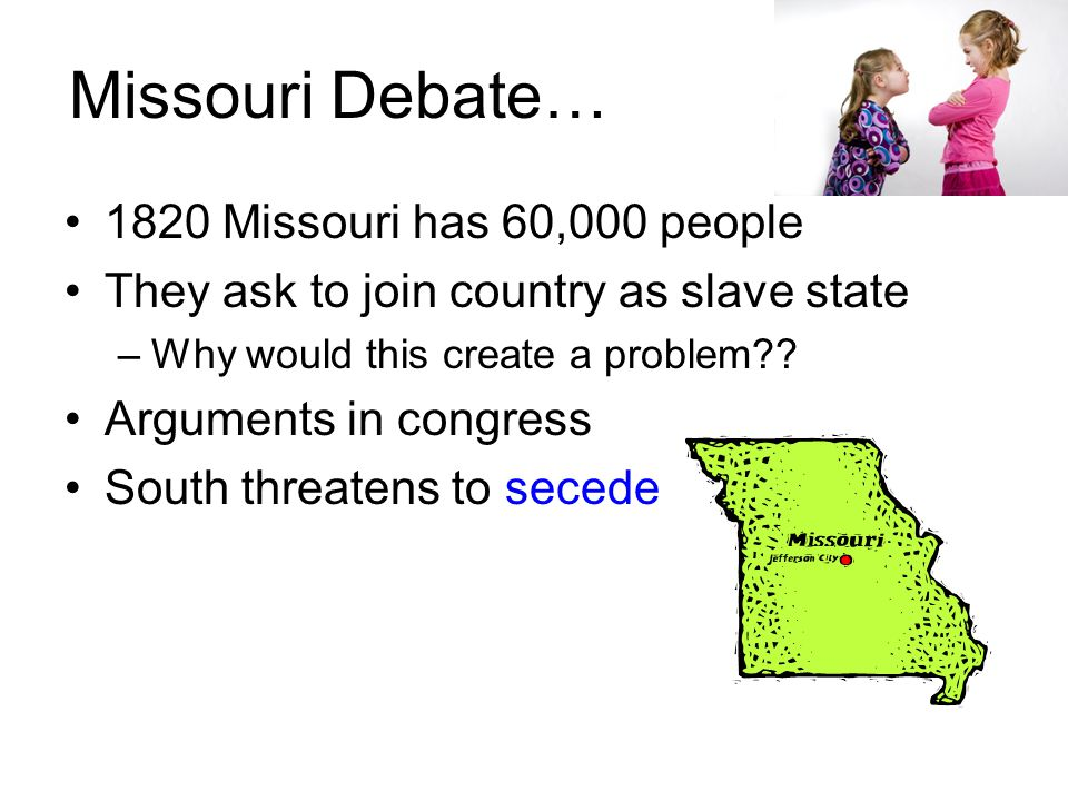 Missouri Debate… 1820 Missouri has 60,000 people