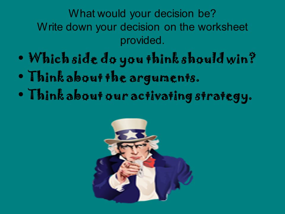 Which side do you think should win Think about the arguments.