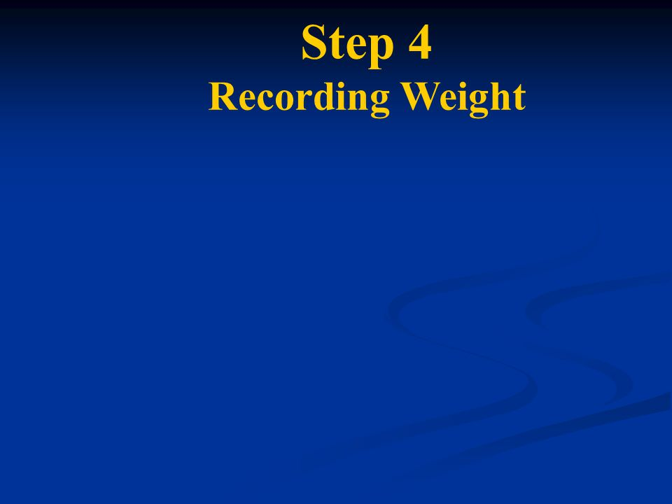 Step 4 Recording Weight
