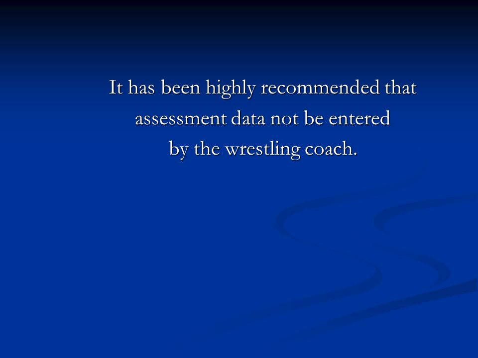 It has been highly recommended that assessment data not be entered