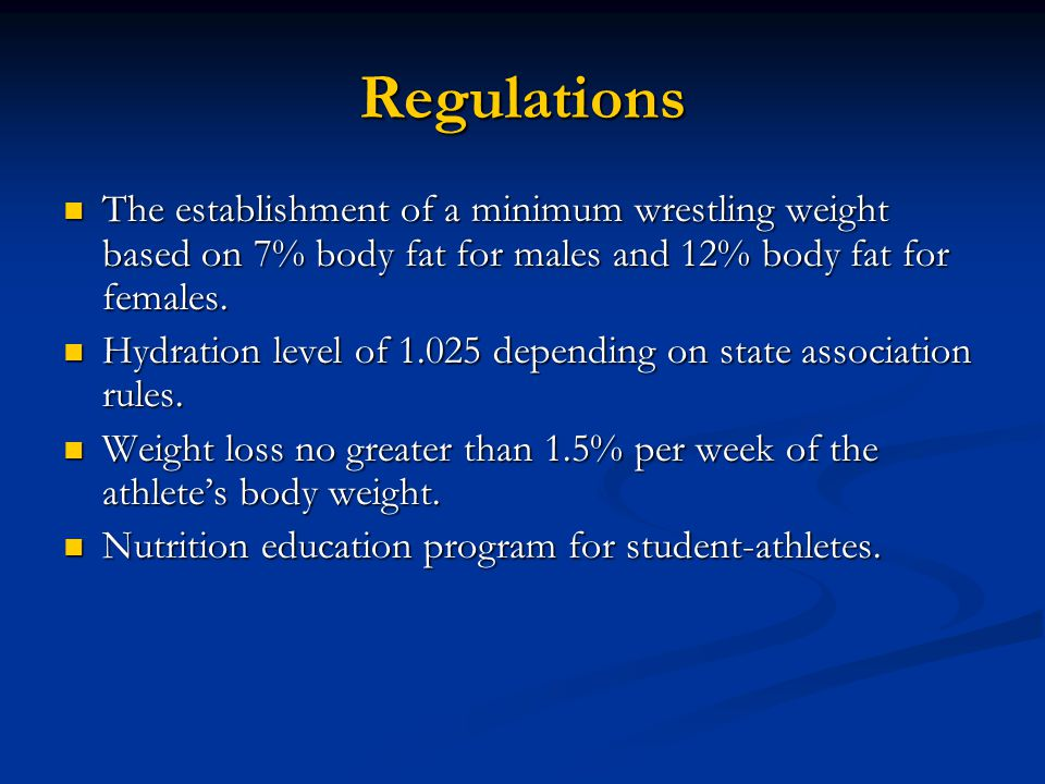Regulations The establishment of a minimum wrestling weight based on 7% body fat for males and 12% body fat for females.