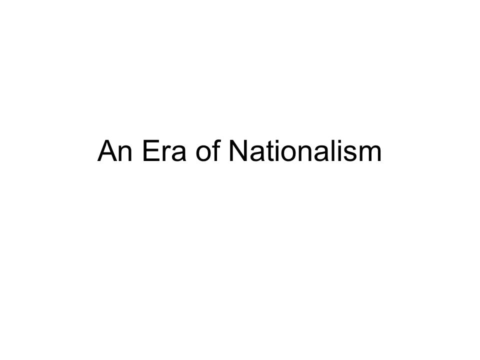 An Era of Nationalism