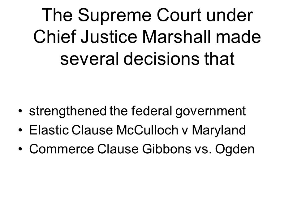 The Supreme Court under Chief Justice Marshall made several decisions that