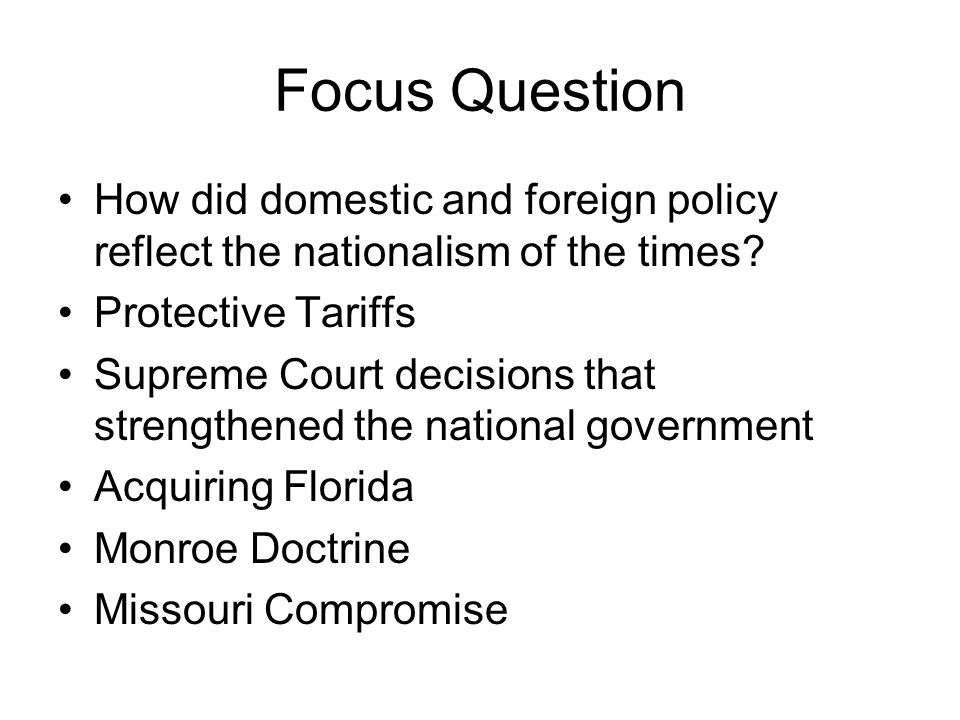 Focus Question How did domestic and foreign policy reflect the nationalism of the times Protective Tariffs.