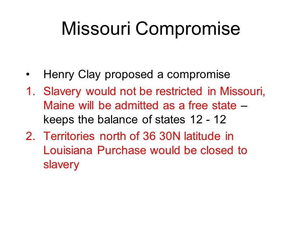 Missouri Compromise Henry Clay proposed a compromise