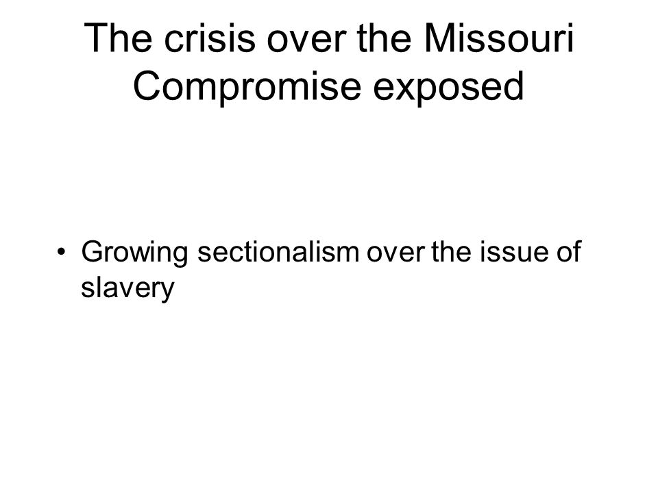 The crisis over the Missouri Compromise exposed