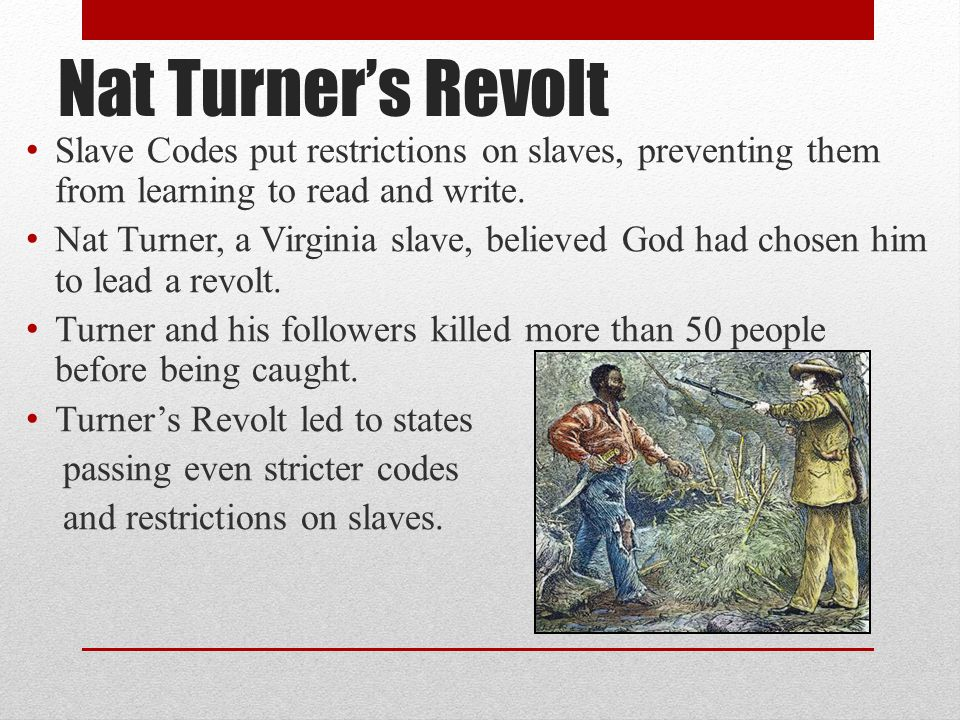Nat Turner's Revolt Slave Codes put restrictions on slaves, preventing them from learning to read and write.