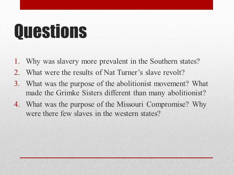 Questions Why was slavery more prevalent in the Southern states