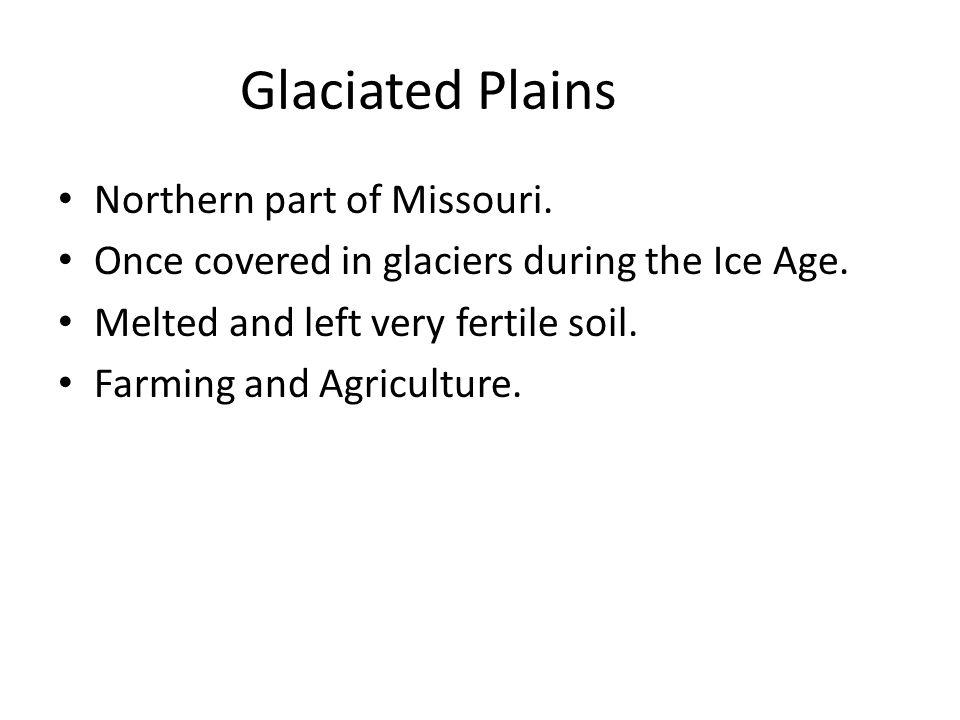Glaciated Plains Northern part of Missouri.