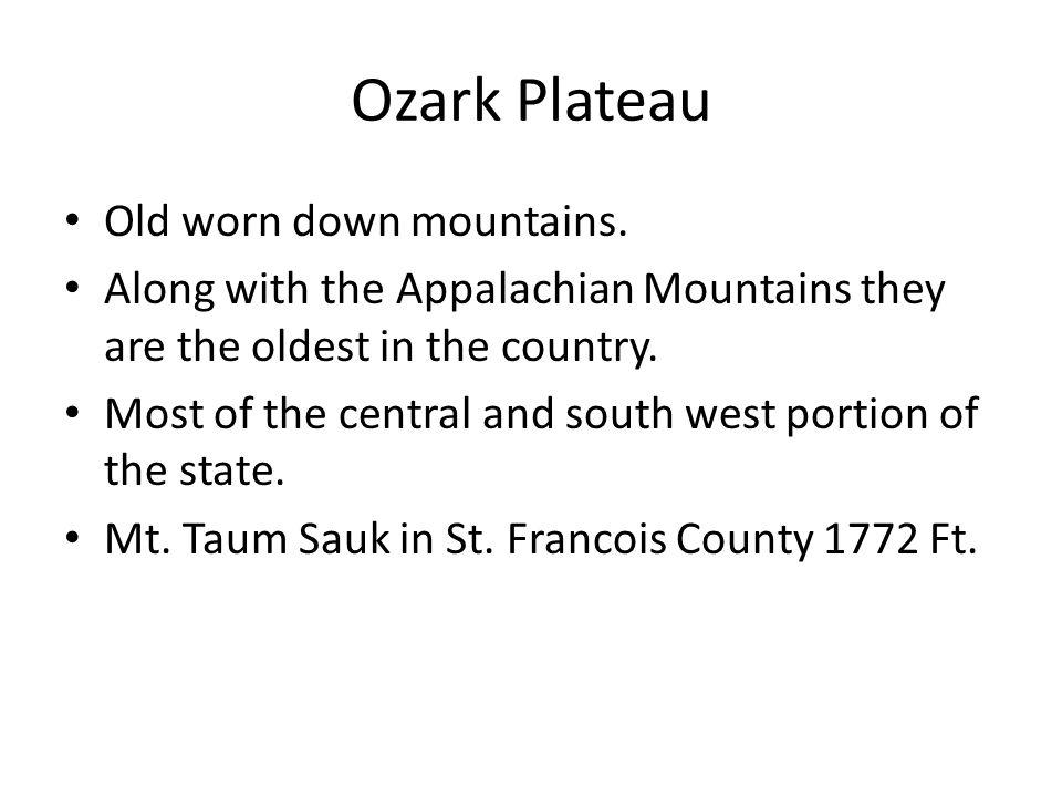 Ozark Plateau Old worn down mountains.