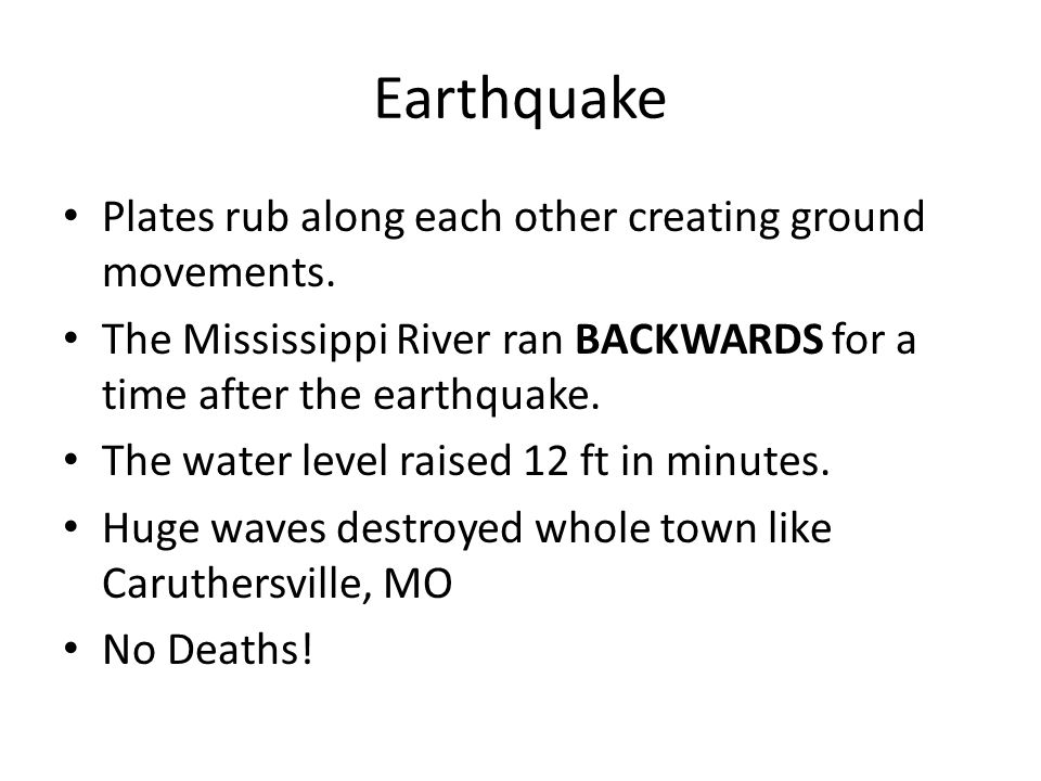 Earthquake Plates rub along each other creating ground movements.