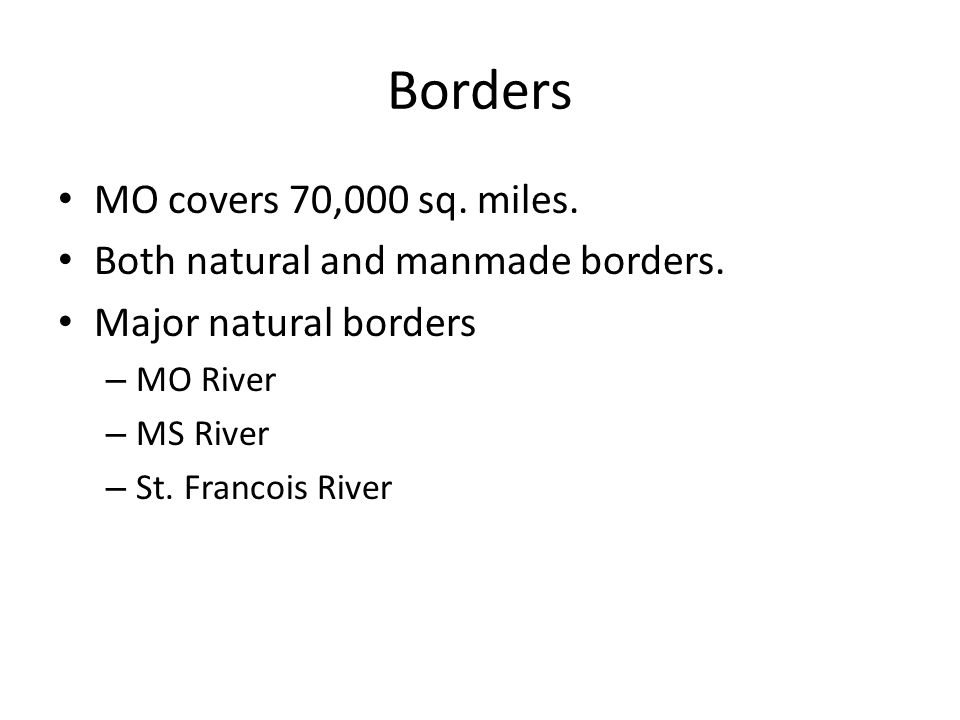 Borders MO covers 70,000 sq. miles. Both natural and manmade borders.