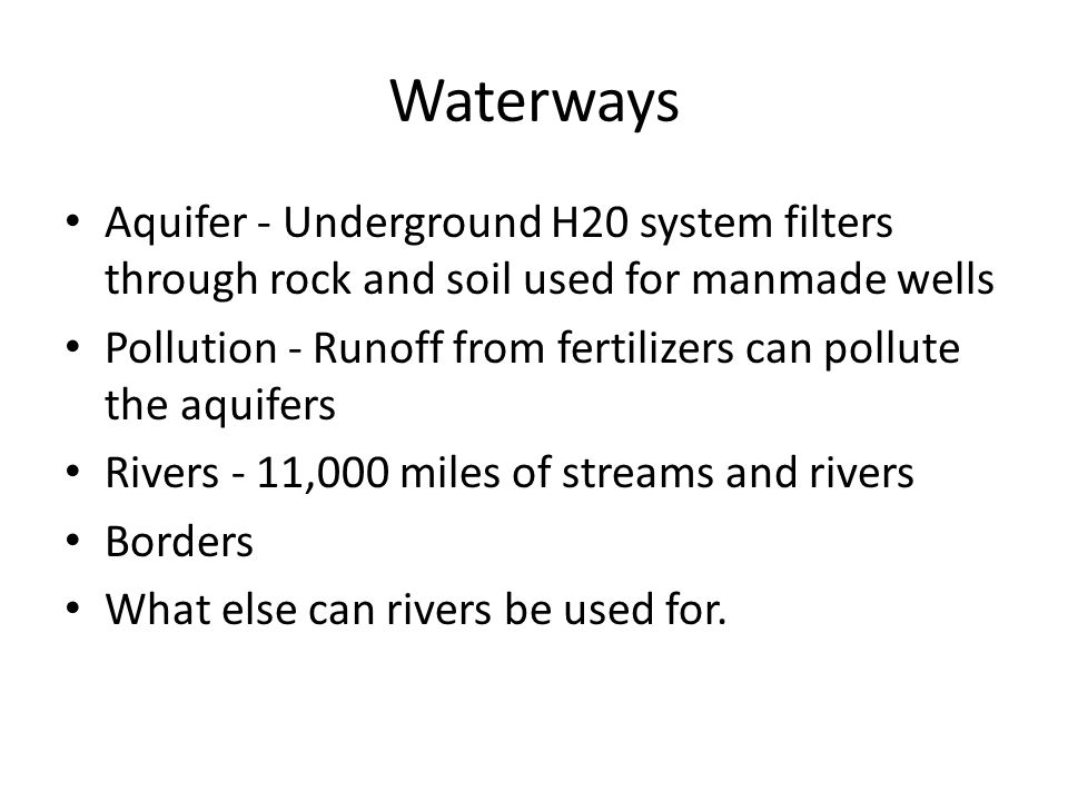 Waterways Aquifer - Underground H20 system filters through rock and soil used for manmade wells.