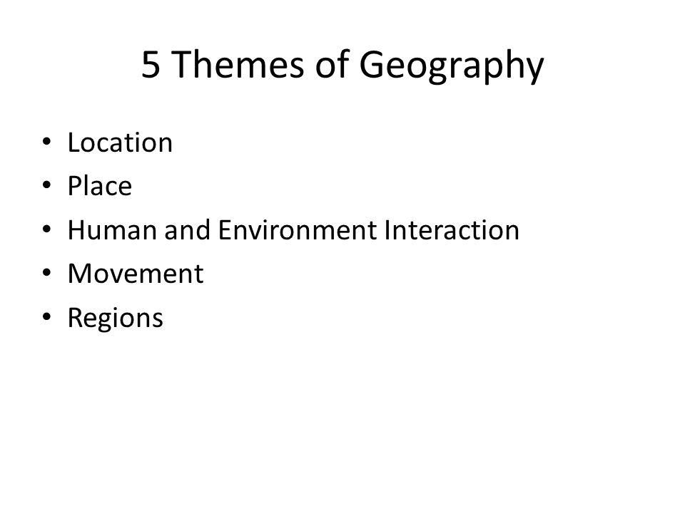 5 Themes of Geography Location Place Human and Environment Interaction