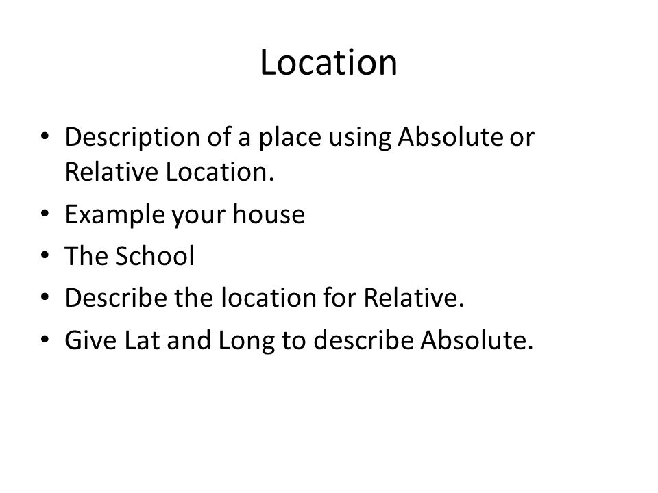 Location Description of a place using Absolute or Relative Location.