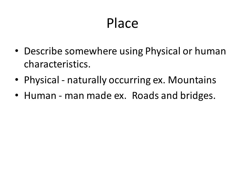 Place Describe somewhere using Physical or human characteristics.