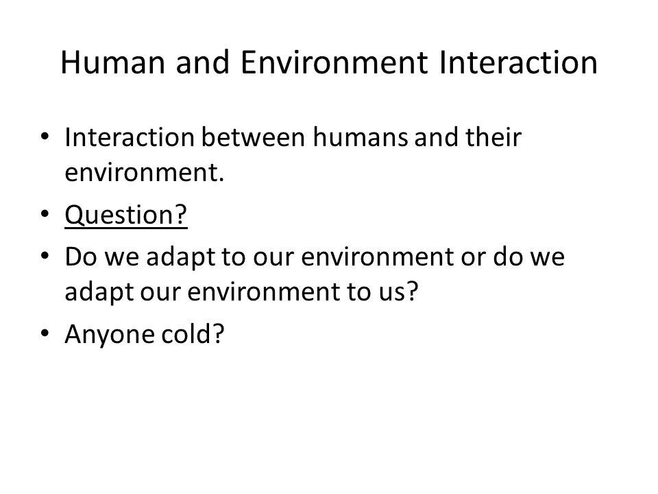 Human and Environment Interaction