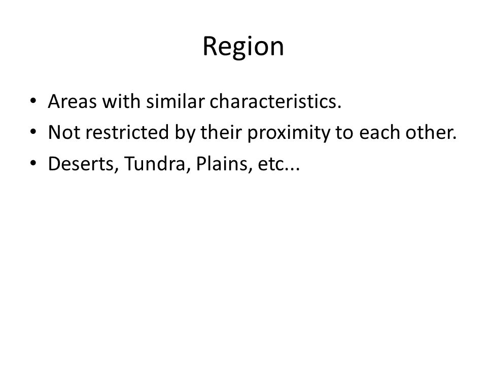 Region Areas with similar characteristics.