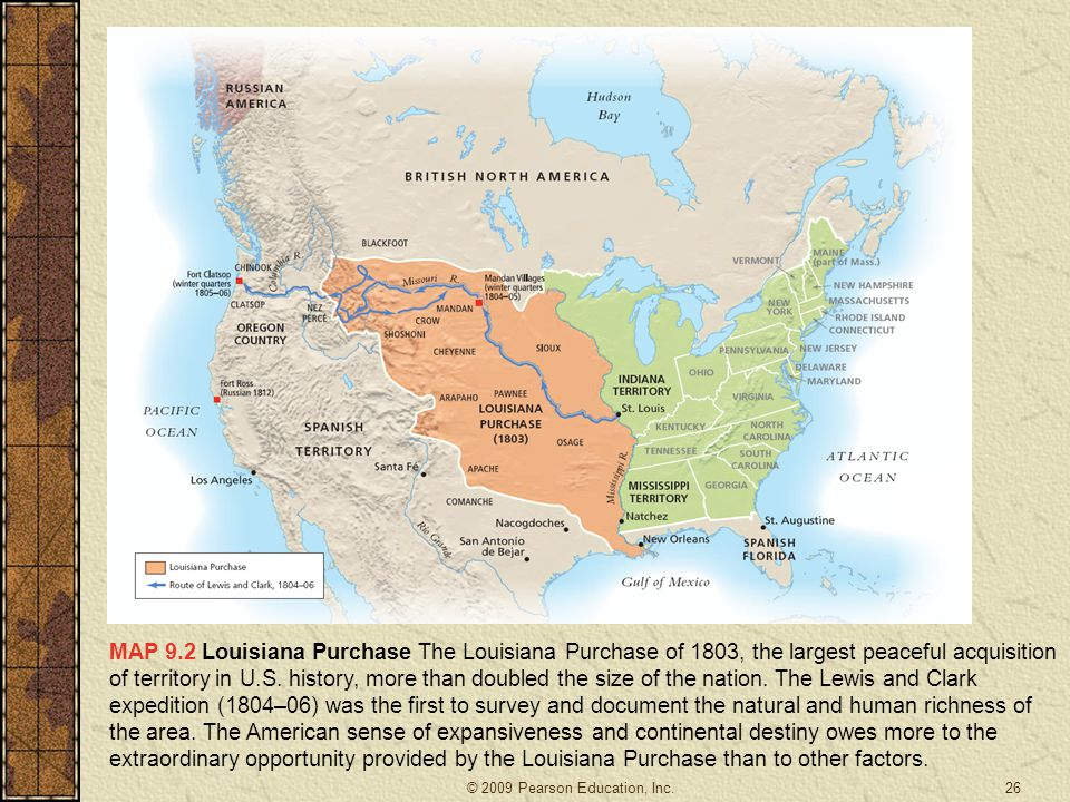 MAP 9.2 Louisiana Purchase The Louisiana Purchase of 1803, the largest peaceful acquisition of territory in U.S. history, more than doubled the size of the nation. The Lewis and Clark expedition (1804–06) was the first to survey and document the natural and human richness of the area. The American sense of expansiveness and continental destiny owes more to the extraordinary opportunity provided by the Louisiana Purchase than to other factors.