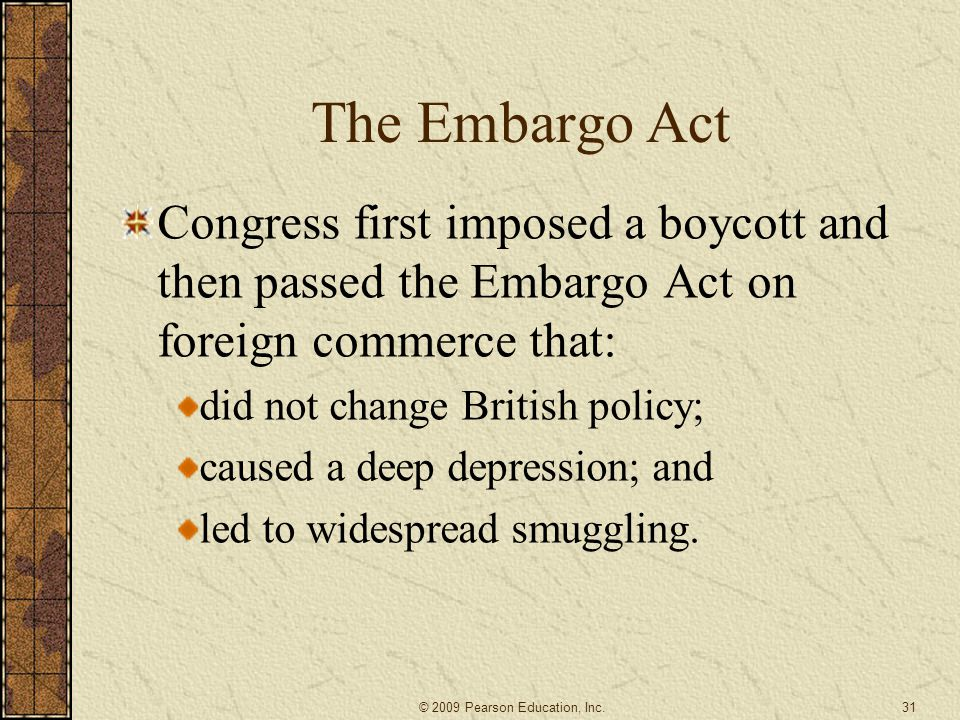 The Embargo Act Congress first imposed a boycott and then passed the Embargo Act on foreign commerce that: