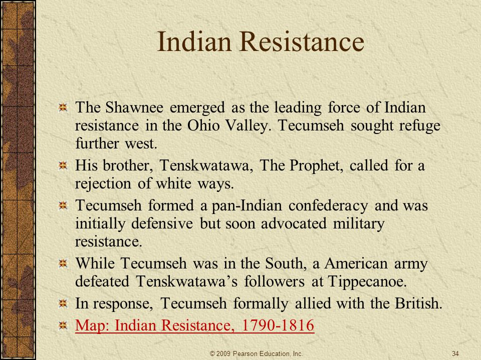 Indian Resistance The Shawnee emerged as the leading force of Indian resistance in the Ohio Valley. Tecumseh sought refuge further west.