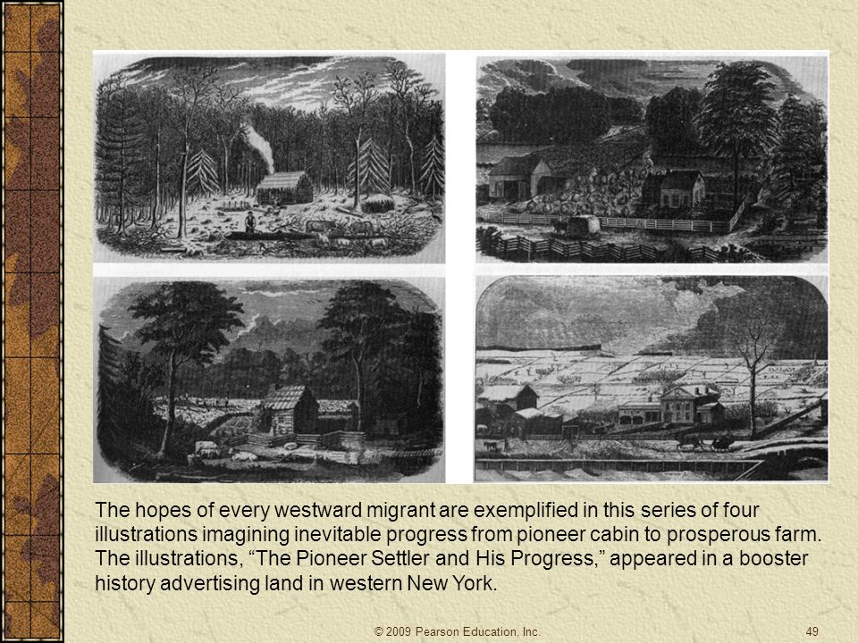 The hopes of every westward migrant are exemplified in this series of four illustrations imagining inevitable progress from pioneer cabin to prosperous farm. The illustrations, The Pioneer Settler and His Progress, appeared in a booster history advertising land in western New York.