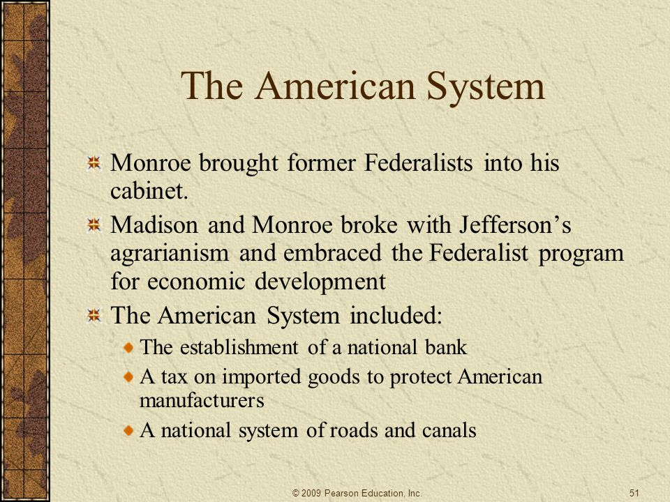 The American System Monroe brought former Federalists into his cabinet.