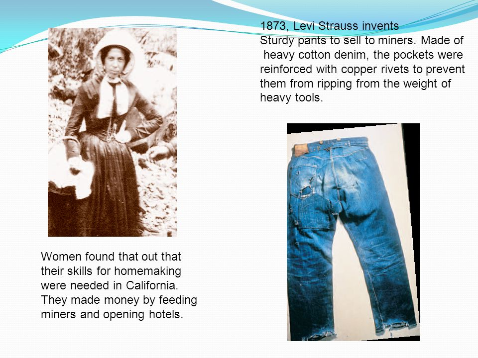 1873, Levi Strauss invents Sturdy pants to sell to miners. Made of. heavy cotton denim, the pockets were.