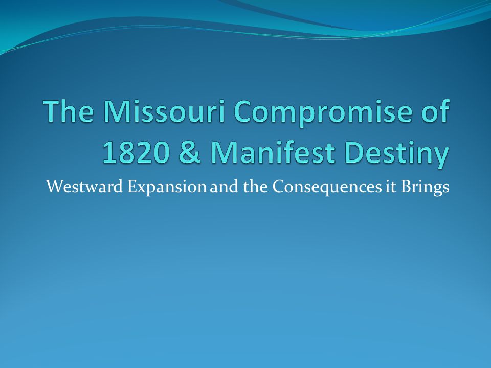 The Missouri Compromise of 1820 & Manifest Destiny