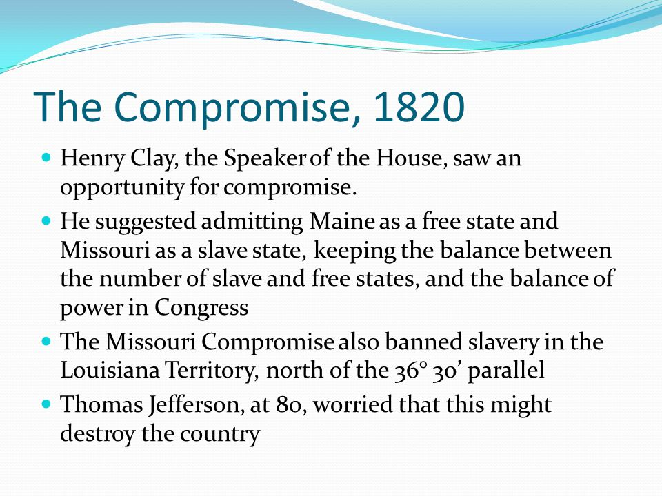 The Compromise, 1820 Henry Clay, the Speaker of the House, saw an opportunity for compromise.