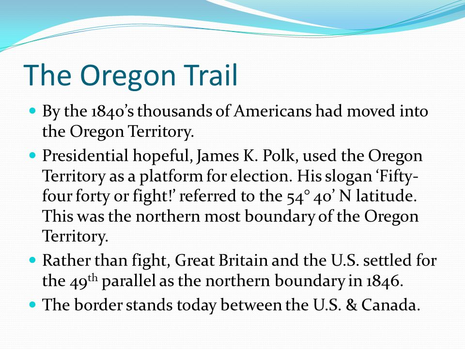 The Oregon Trail By the 1840's thousands of Americans had moved into the Oregon Territory.