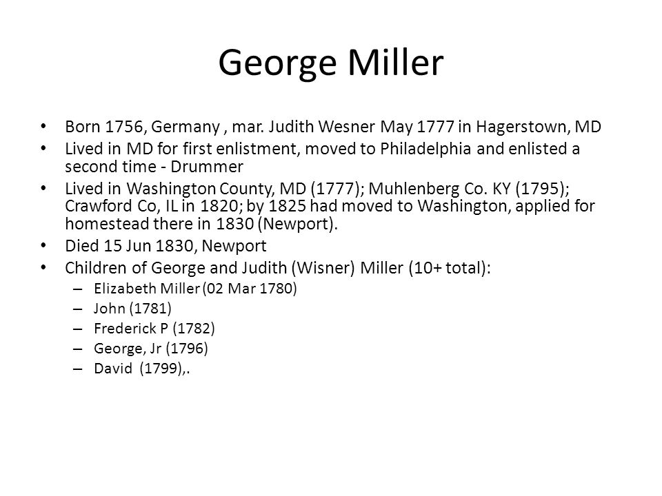 George Miller Born 1756, Germany , mar. Judith Wesner May 1777 in Hagerstown, MD.