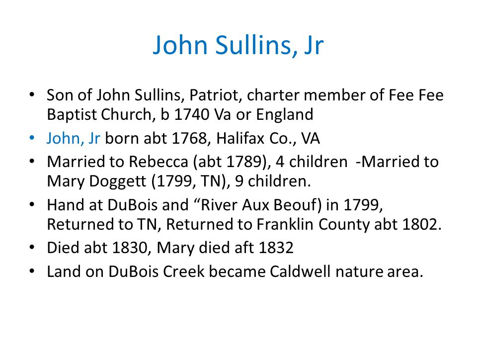 John Sullins, Jr Son of John Sullins, Patriot, charter member of Fee Fee Baptist Church, b 1740 Va or England.