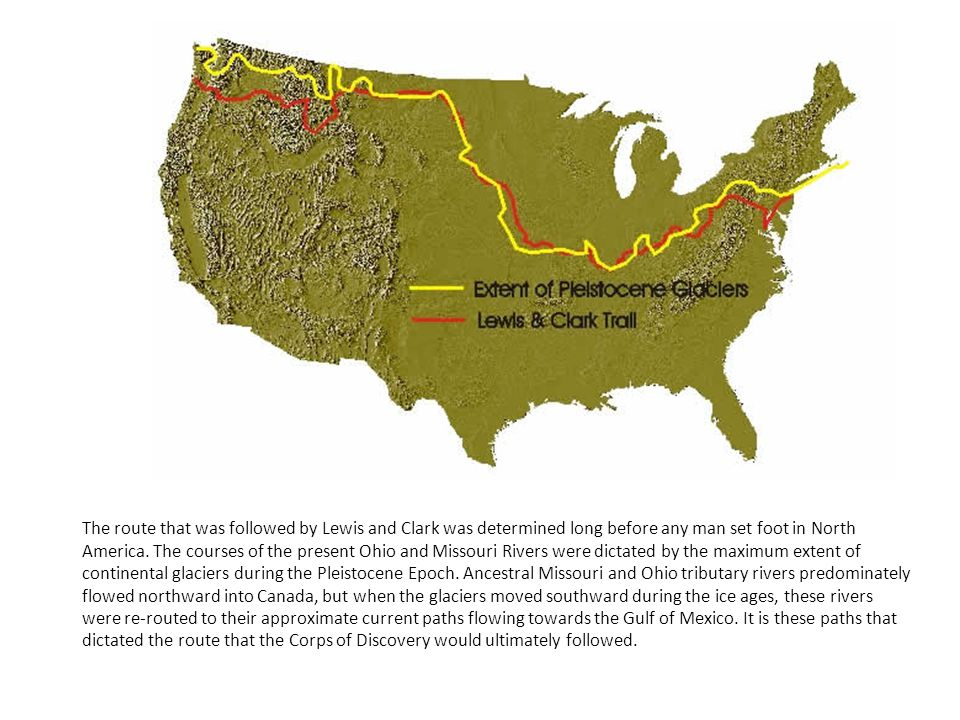 The route that was followed by Lewis and Clark was determined long before any man set foot in North America.