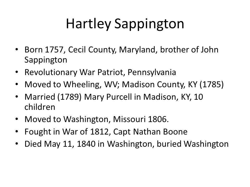Hartley Sappington Born 1757, Cecil County, Maryland, brother of John Sappington. Revolutionary War Patriot, Pennsylvania.