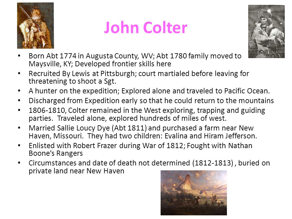 John Colter Born Abt 1774 in Augusta County, WV; Abt 1780 family moved to Maysville, KY; Developed frontier skills here.