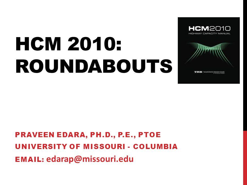 Hcm 2010: roundabouts praveen edara, ph.d., p.e., PTOE